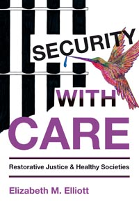 Security with Care: Restorative Justice & Healthy Societies by Liz Elliott